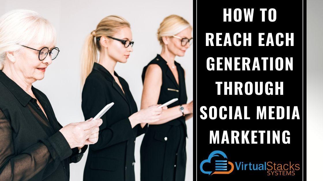 How to Reach Each Generation Through Social Media Marketing